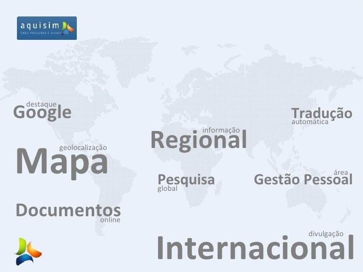 Internacional divulgação Google destaque Mapa geolocalização Tradução automática Regional informação Gestão Pessoal  área ...
