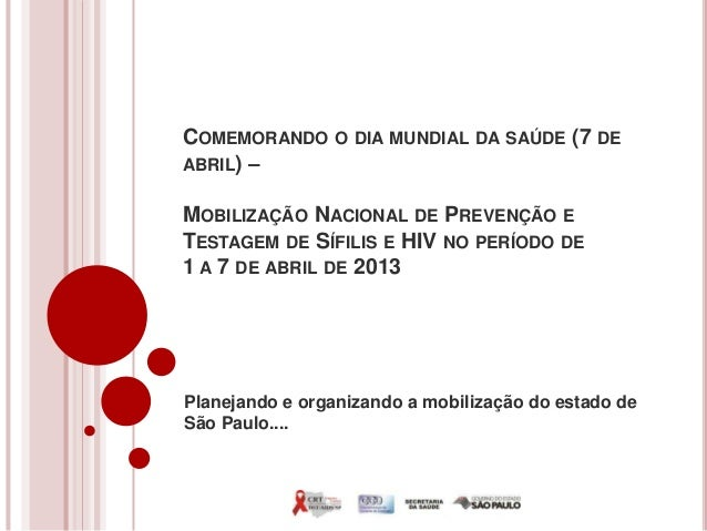 COMEMORANDO O DIA MUNDIAL DA SAÚDE (7 DEABRIL) –MOBILIZAÇÃO NACIONAL DE PREVENÇÃO ETESTAGEM DE SÍFILIS E HIV NO PERÍODO DE...