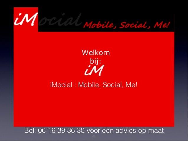 1 Presentatie Webdevelopment Services Welkom bij: iMocial : Mobile, Social, Me! Bel: 06 16 39 36 30 voor een advies op maat