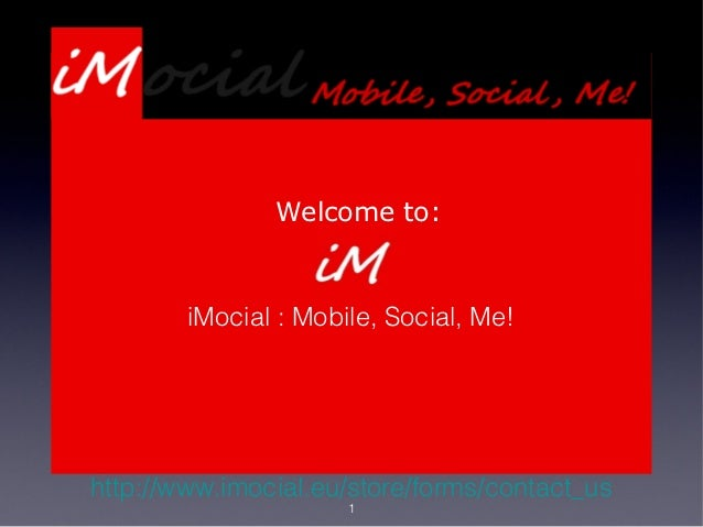 Welcome to:       iMocial : Mobile, Social, Me!      Presentation Webdevelopment                 Serviceshttp://www.imocia...