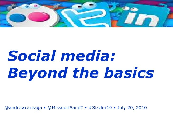 Social media:<br />Beyond the basics<br />@andrewcareaga• @MissouriSandT• #Sizzler10 • July 20, 2010<br />