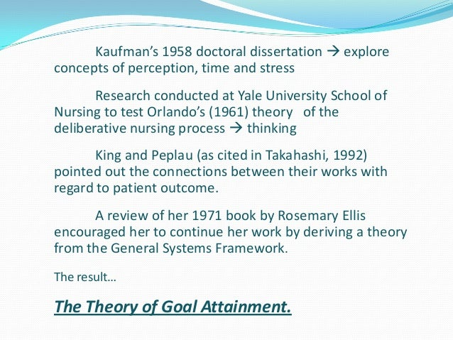 imogene kings theory of goal attainment Free essay: imogene king's system interaction model theory of goal attainment  introduction imogene king is a nationally recognized theorist,.