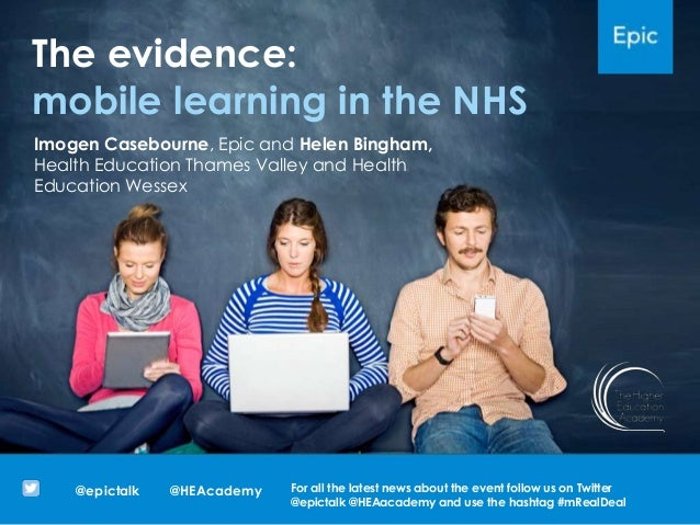 The evidence:mobile learning in the NHS@HEAcademy@epictalk For all the latest news about the event follow us on Twitter@ep...