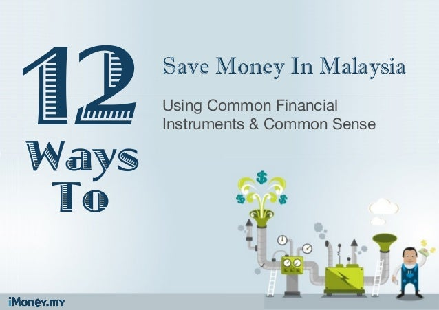WaysUsing Common FinancialInstruments & Common SenseSave Money In Malaysia12To
