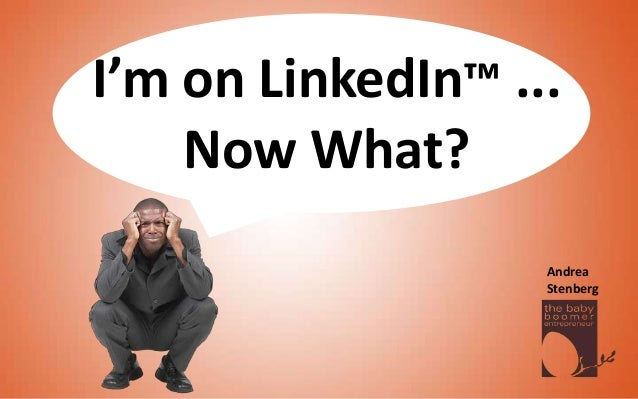 I'm on LinkedIn™ ...Now What?AndreaStenberg