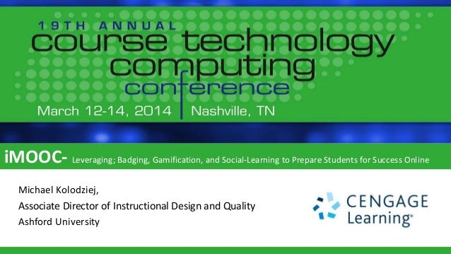iMOOC‐Leveraging; Badging, Gamification, and Social‐Learning to Prepare Students for Success in - Course Technology Computing Conference