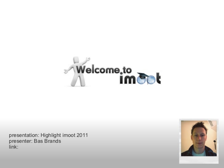 presentation: Highlight imoot 2011presenter: Bas Brandslink: