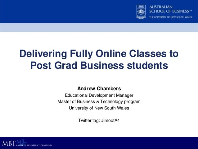 Delivering Fully Online Classes toPost Grad Business studentsAndrew ChambersEducational Development ManagerMaster of Busin...