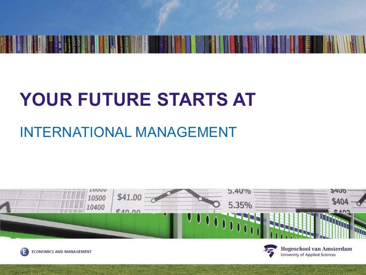 YOUR FUTURE STARTS AT INTERNATIONAL MANAGEMENT