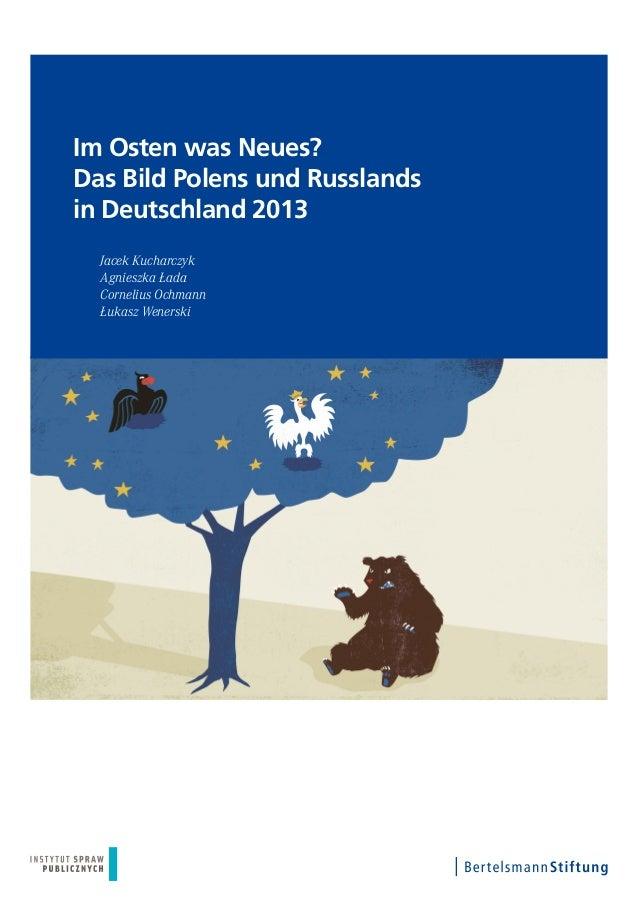Im Osten was Neues?Das Bild Polens und Russlandsin Deutschland 2013Jacek KucharczykAgnieszka ŁadaCornelius OchmannŁukasz W...