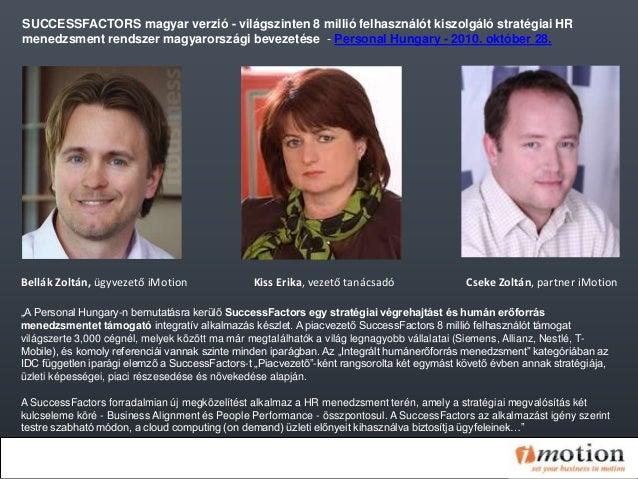 Kiss Erika, vezető tanácsadó Cseke Zoltán, partner iMotion SUCCESSFACTORS magyar verzió - világszinten 8 millió felhasznál...