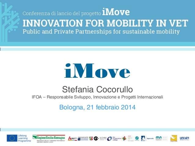 iMove Stefania Cocorullo IFOA – Responsabile Sviluppo, Innovazione e Progetti Internazionali  Bologna, 21 febbraio 2014