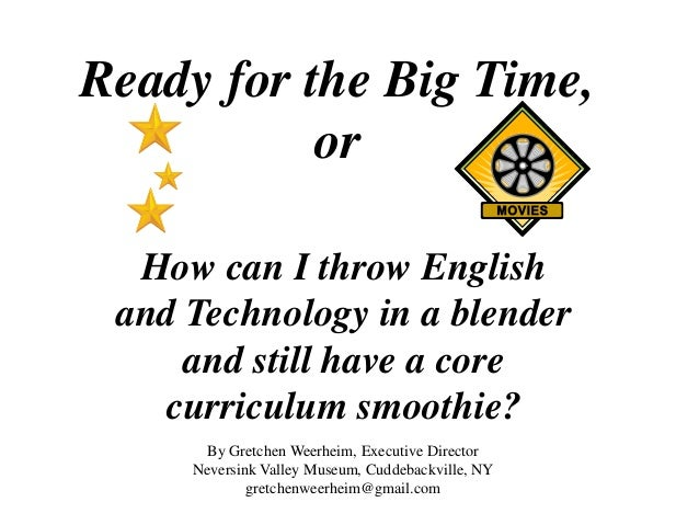 Ready for the Big Time, or How can I throw English and Technology in a blender and still have a core curriculum smoothie? ...