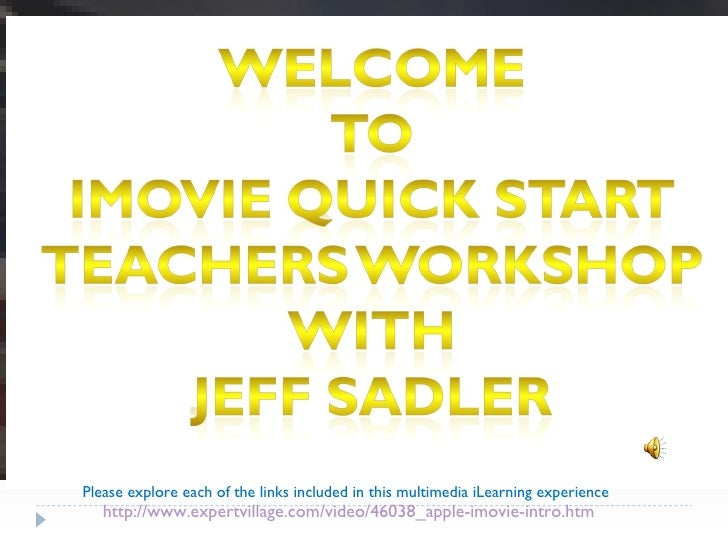 http://www.expertvillage.com/video/46038_apple-imovie-intro.htm Please explore each of the links included in this multimed...