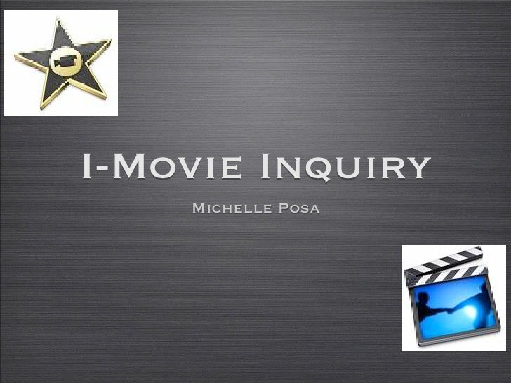 I-Movie Inquiry     Michelle Posa