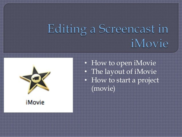 • How to open iMovie• The layout of iMovie• How to start a project  (movie)