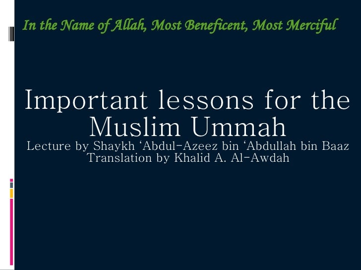 In the Name of Allah, Most Beneficent, Most Merciful Important lessons for the Muslim Ummah Lecture by Shaykh 'Abdul-Azeez...