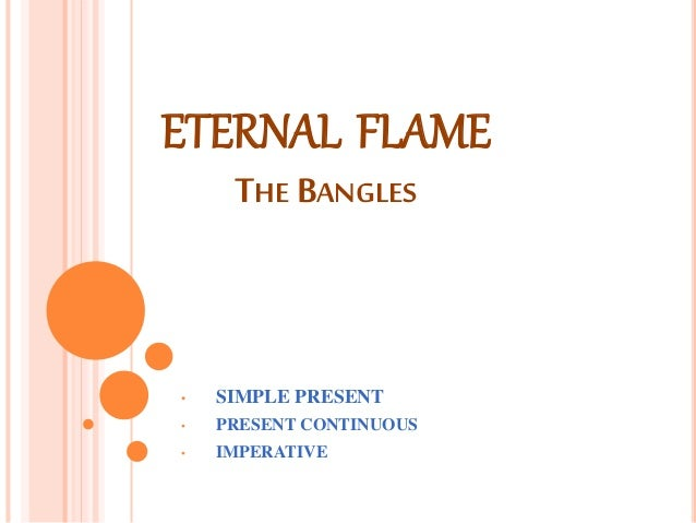 ETERNAL FLAME  THE BANGLES  • SIMPLE PRESENT  • PRESENT CONTINUOUS  • IMPERATIVE