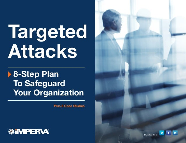 Share this eBook 1 Targeted Attacks 8-Step Plan To Safeguard Your Organization Plus 8 Case Studies Share this eBook