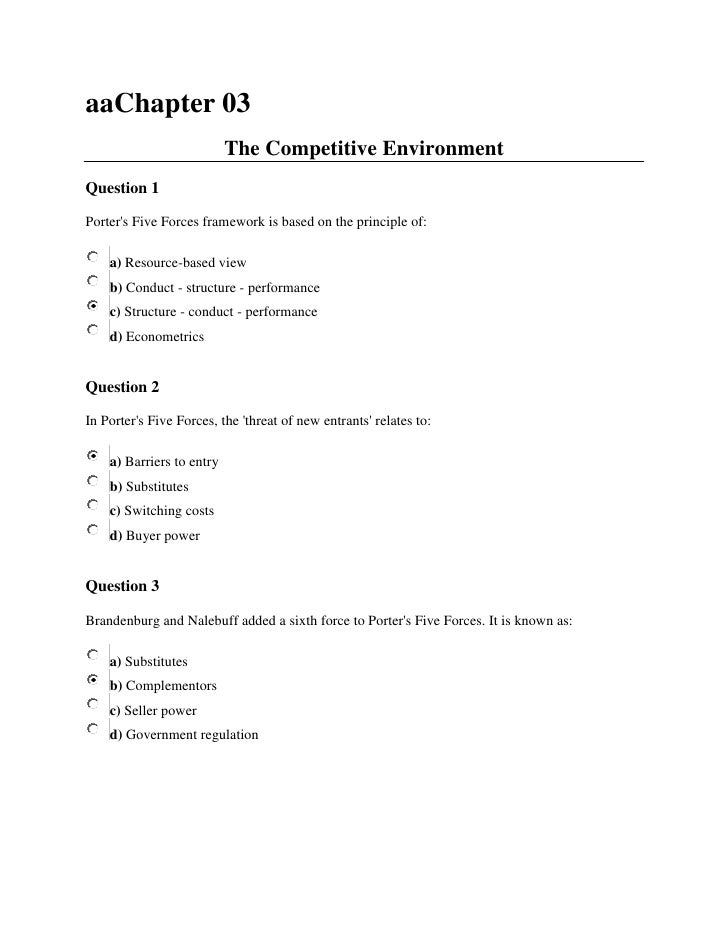 aaChapter 03<br />The Competitive EnvironmentTop of Form<br />Question 1 <br />Porter's Five Forces framework is based on ...