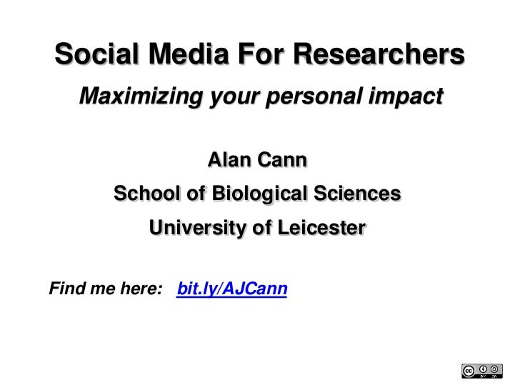 Social Media For Researchers   Maximizing your personal impact                  Alan Cann       School of Biological Scien...