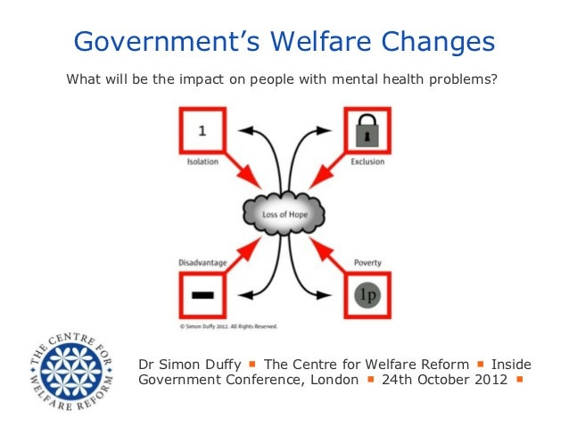 Government's Welfare ChangesWhat will be the impact on people with mental health problems?          Dr Simon Duffy ■ The C...