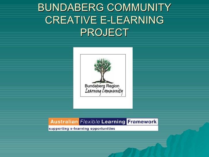 BUNDABERG COMMUNITY CREATIVE E-LEARNING PROJECT