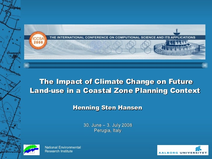The Impact of Climate Change on Future Land-use in a Coastal Zone Planning Context  30. June – 3. July 2008 Perugia, Italy...