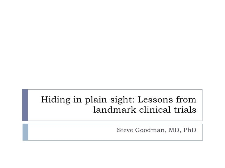 Hiding in plain sight: Lessons from landmark clinical trials Steve Goodman, MD, PhD