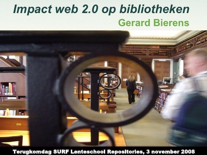 Impact web 2.0 op bibliotheken Gerard Bierens Terugkomdag SURF Lenteschool Repositories, 3 november 2008
