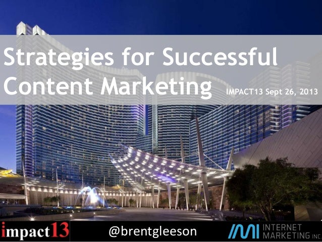 @brentgleeson Strategies for Successful Content Marketing IMPACT13 Sept 26, 2013