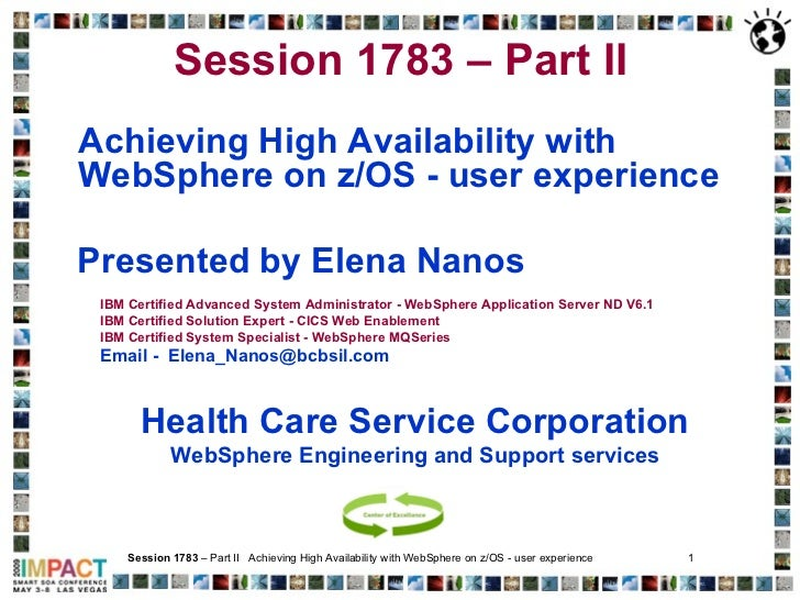 Session 1783   – Part II   <ul><li>Achieving High Availability with WebSphere on z/OS - user experience </li></ul><ul><li>...
