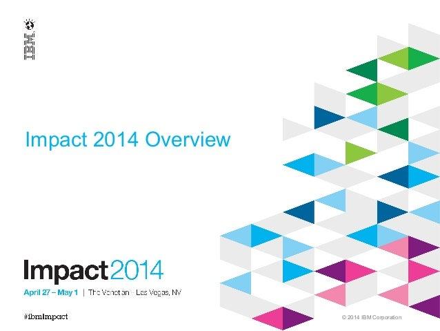 © 2014 IBM Corporation Impact 2014 Overview