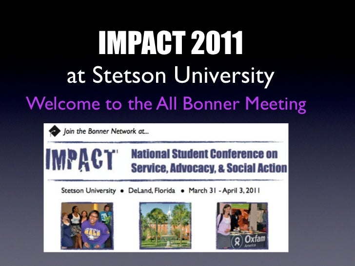 IMPACT 2011    at Stetson UniversityWelcome to the All Bonner Meeting