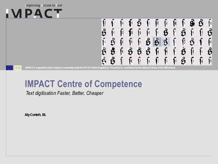 IMPACT Centre of Competence Text digitisation Faster, Better, Cheaper