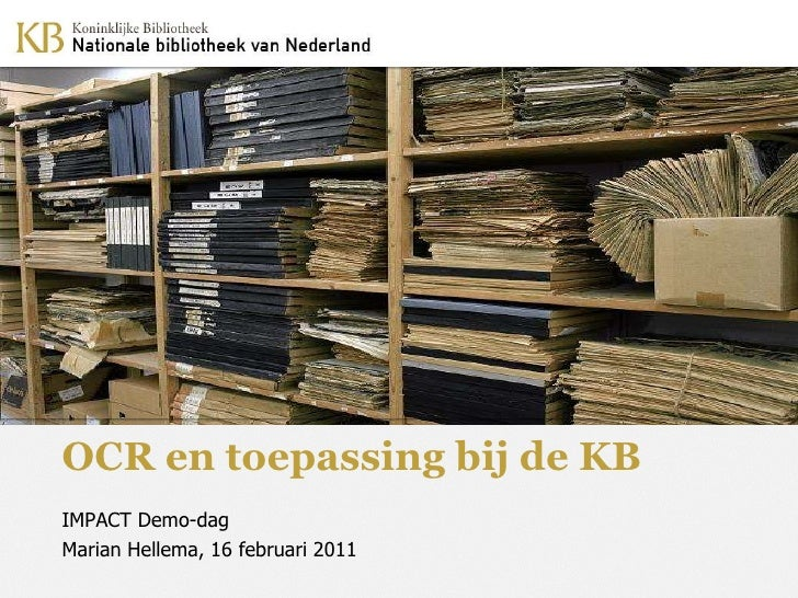 OCR en toepassing bij de KB  IMPACT Demo-dag Marian Hellema, 16 februari 2011