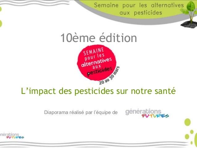 10ème édition L'impact des pesticides sur notre santé Diaporama réalisé par l'équipe de