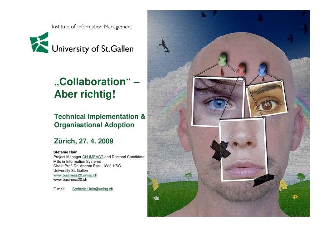 """""""Collaboration"""" – Aber richtig!  Technical Implementation & Organisational Adoption  Zürich, 27. 4. 2009 Stefanie Hain Pro..."""