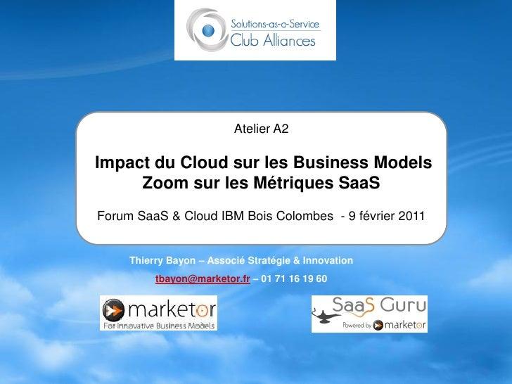 Atelier A2Impact du Cloud sur les Business Models     Zoom sur les Métriques SaaSForum SaaS & Cloud IBM Bois Colombes - 9 ...