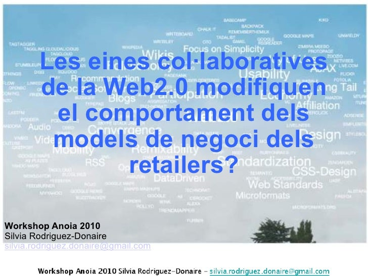Les eines col·laboratives de la Web2.0 modifiquen el comportament dels models de negoci dels retailers? Workshop Anoia 201...
