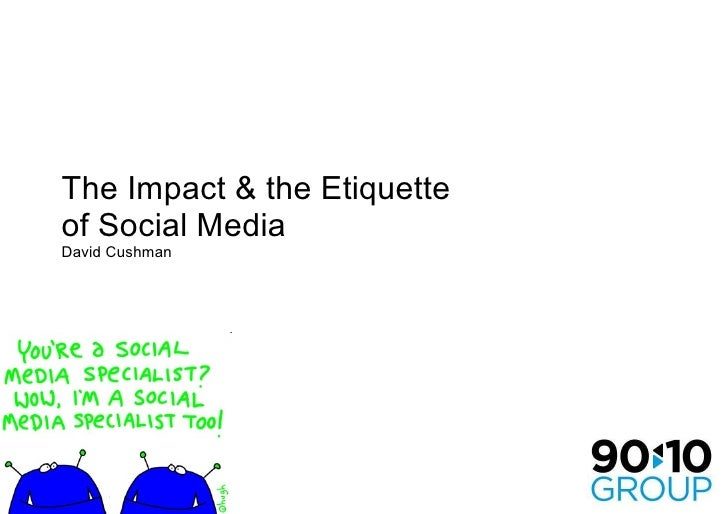 The Impact & the Etiquette of Social Media David Cushman