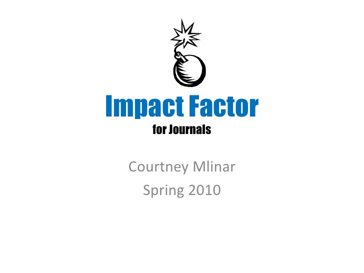 Impact Factor     for Journals    Courtney Mlinar    Spring 2010