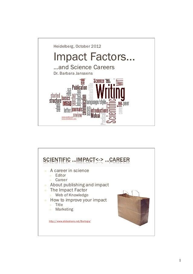 Heidelberg, October 2012          Impact Factors...          ...and Science Careers          Dr. Barbara Janssens         ...
