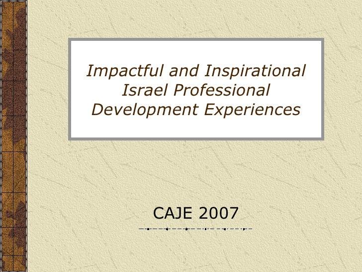 Impactful and Inspirational Israel Professional Development Experiences CAJE 2007