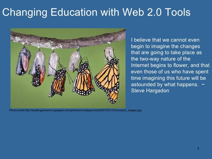<ul><li>Changing Education with Web 2.0 Tools </li></ul>I believe that we cannot even begin to imagine the changes that ar...