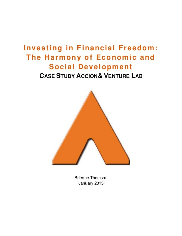 Investing in Financial Freedom: The Harmony of Economic and Social Development CASE STUDY ACCION& VENTURE LAB Brienne Thom...