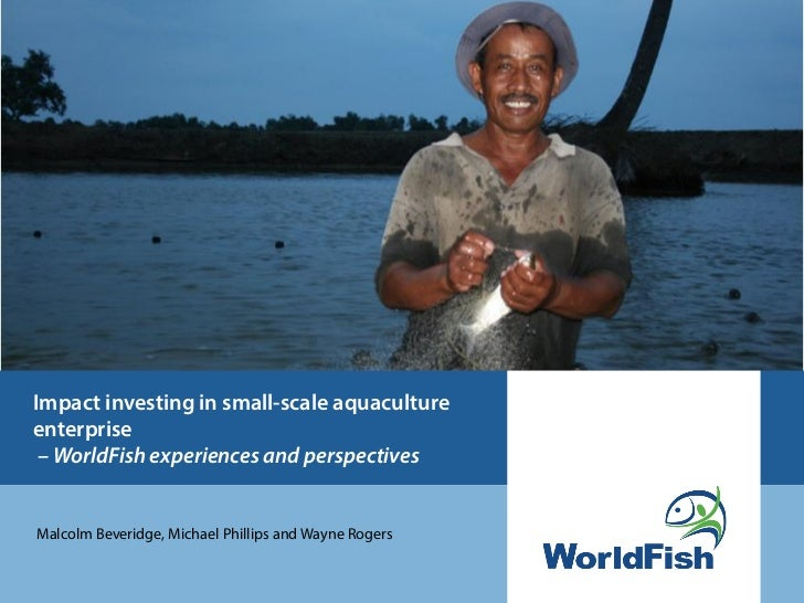 WorldFish Experiences and Perspectives - Impact investing in small-scale aquaculture enterprise
