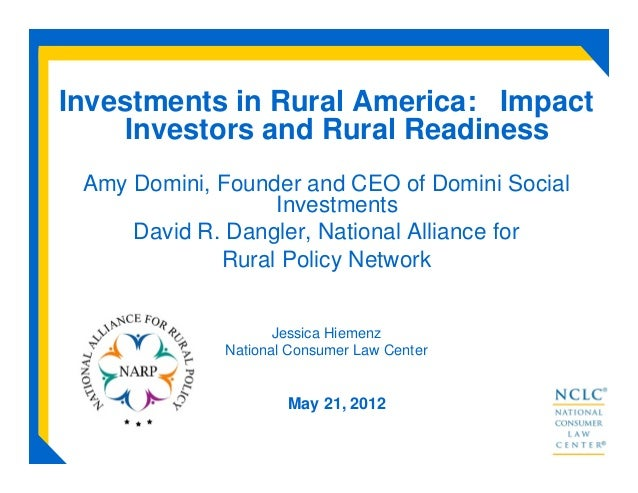 Investments in Rural America: ImpactInvestors and Rural ReadinessAmy Domini, Founder and CEO of Domini SocialInvestmentsDa...
