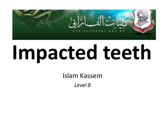 Impacted teeth     Islam Kassem        Level 8