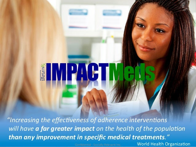 """IMPACTMeds """"Increasing the effec/veness of adherence interven/ons  will have a far greater impact..."""